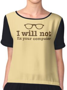 I will NOT fix your computer Chiffon Top