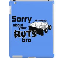 Sorry About Your Ruts Bro iPad Case/Skin