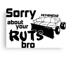 Sorry About Your Ruts Bro Canvas Print