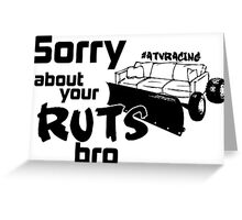 Sorry About Your Ruts Bro Greeting Card