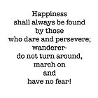 Happiness is found..by those who dare and persevere! by Tim Constable