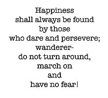 Happiness is found..by those who dare and persevere! by TimConstable