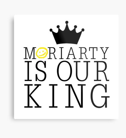 Moriarty Is Our King Metal Print