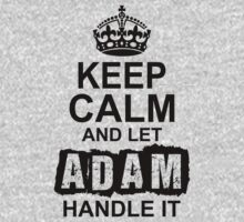 Keep Calm And Let Adam Handle It by 2E1K