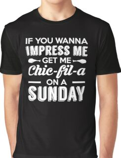 If you wanna impress me Chic-Fil-A on Sunday Graphic T-Shirt
