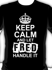Keep Calm And Let Fred Handle It T-Shirt
