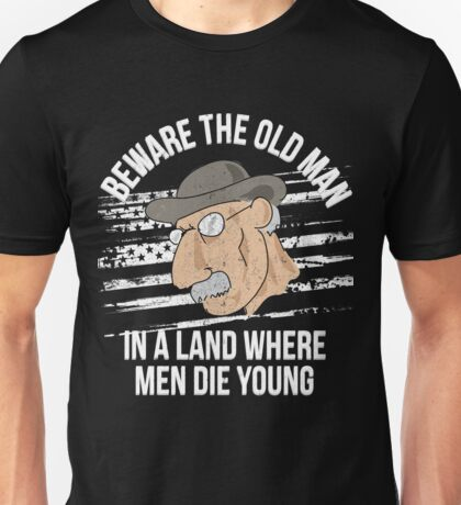 Beware The Old man In A Land Where Men Die Young Unisex T-Shirt
