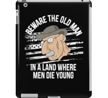 Beware The Old man In A Land Where Men Die Young iPad Case/Skin