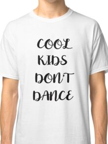 cool kids don't dance Classic T-Shirt