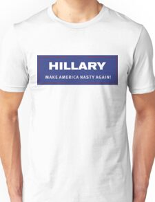 Hillary - Make America Nasty Again ! Unisex T-Shirt