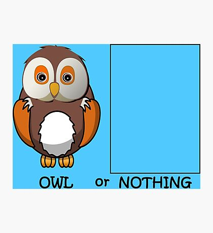 Owl or Nothing Pun Photographic Print