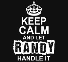 Keep Calm And Let Randy Handle It by 2E1K