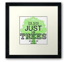 tress are just so cool Framed Print