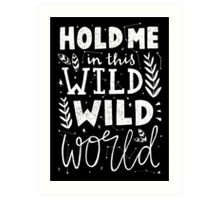 HOLD ME IN THIS WILD WILD WORLD Art Print