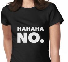 HaHaHa NO. Funny Sarcastic Shirts, White Font Womens Fitted T-Shirt