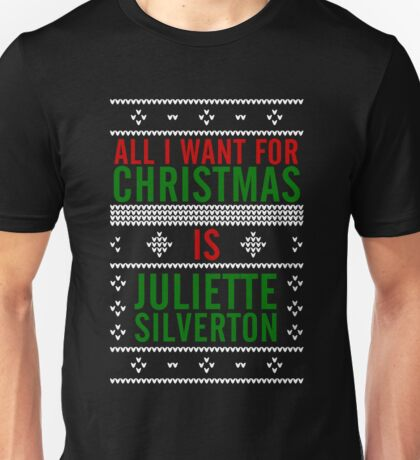 All I want for Christmas is Juliette Silverton Unisex T-Shirt