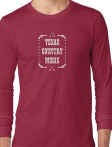 Texas Country Music (white) Long Sleeve T-Shirt
