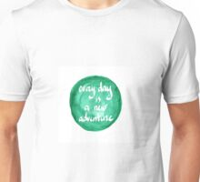 Quote - Every day is a new adventure Unisex T-Shirt