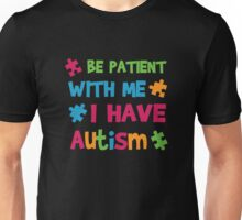 Be Patient with Me I Have Autism - Autistic Awareness  Unisex T-Shirt