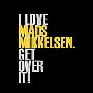 I love Mads Mikkelsen get over it! ver2 by Summer Iscoming