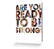 Are You Ready To Be Strong? Greeting Card