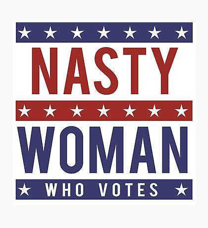 Nasty Woman Who votes Photographic Print