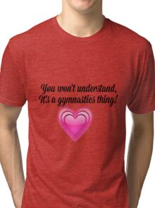 It's a gymnastics thing  Tri-blend T-Shirt