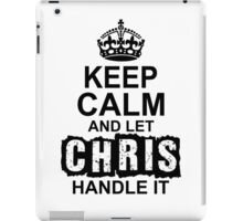 Keep Calm And Let Chris Handle It iPad Case/Skin