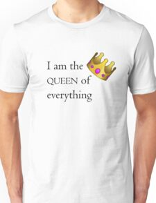 I am the queen of everything Unisex T-Shirt