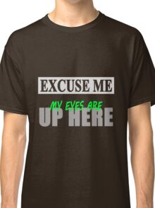 Play Boy - Excuse Me My Eyes Are Up Here Classic T-Shirt