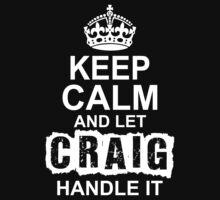 Keep Calm And Let Craig Handle It by 2E1K