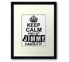 Keep Calm And Let Jimmy Handle It Framed Print