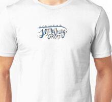 Something Great Unisex T-Shirt
