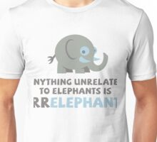 Only elephants are not Irr Elephant! Unisex T-Shirt