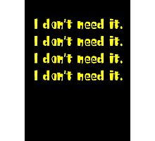 I DON'T NEED IT Photographic Print