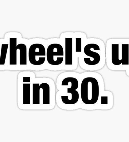 Wheel's Up In 30 Sticker