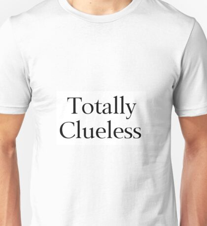 Totally Clueless Unisex T-Shirt
