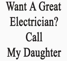 Want A Great Electrician? Call My Daughter  by supernova23