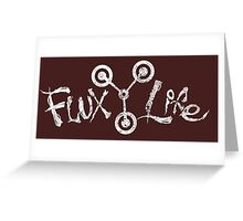 Flux Life Greeting Card