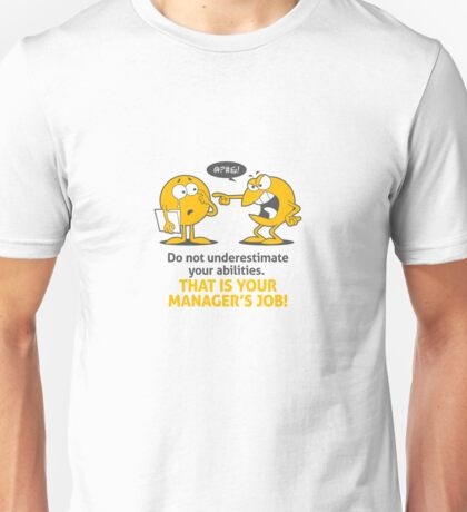 Managers underestimate your abilities Unisex T-Shirt