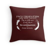 Psychopaths are not crazy.They are fully aware of what they do and the consequences of those actions. Throw Pillow