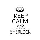 Keep Calm and believe in SHERLOCK by Summer Iscoming