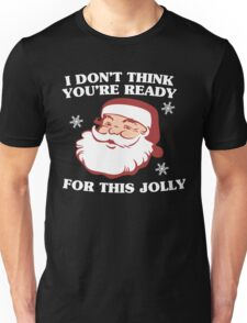 I Don't Think You're Ready For This Jolly Unisex T-Shirt