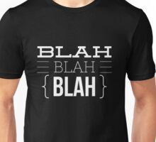 Blah Blah Blah - Funny Humor Saying Quote  Unisex T-Shirt