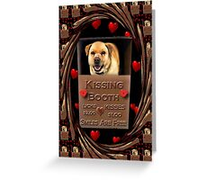 KISSES COME AND GET YOUR KISSES-CANINE-DOG KISSING BOOTH-PILLOW-TOTE BAG-IPHONE CASE-TABLETS Greeting Card