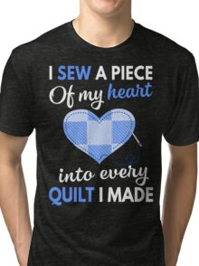 I Sew A Piece Of My Heart Into Every Quilt I Made Tri-blend T-Shirt
