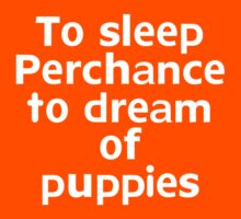 To sleep Perchance to dream of puppies by onebaretree