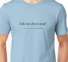 Ask me about pins! Unisex T-Shirt