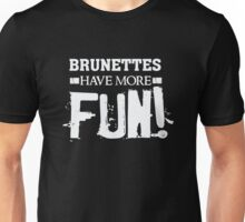 Brunettes have more fun - funny dark hair quote Unisex T-Shirt