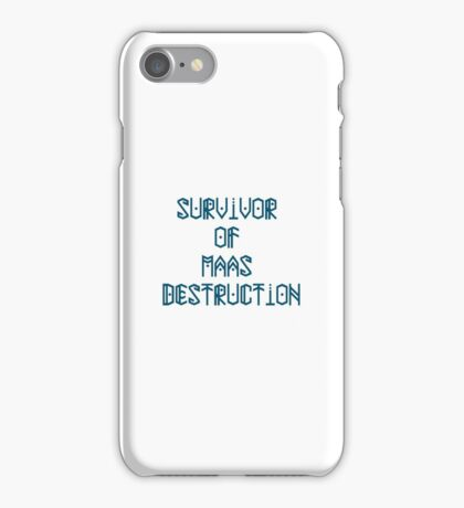 Survivor of Maas Destruction iPhone Case/Skin